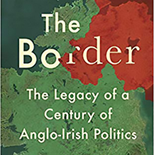 THE BORDER: THE LEGACY OF A CENTURY OF ANGLO–IRISH POLITICS